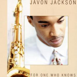For One Who Knows 2009 Javon Jackson