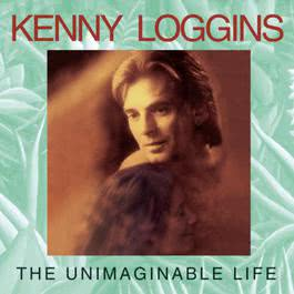 The Unimaginable Life 1997 Kenny Loggins
