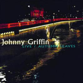 Live / Autumn Leaves 1997 johnny griffin