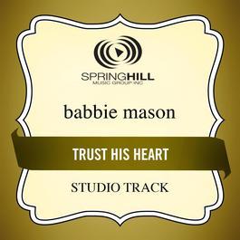 Trust His Heart 2009 Babbie Mason