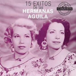 15 Exitos De Las Hermanas Aguila Versiones Originales 2004 Hermanas Aguila