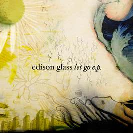 Let Go EP 2007 Edison Glass