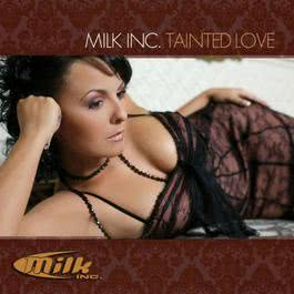 Tainted love 2006 Milk Inc