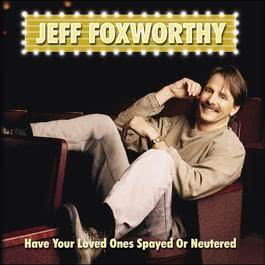 Have Your Loved Ones Spayed Or Neutered 2007 Jeff Foxworthy