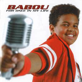 For Once In My Life 2005 Babou
