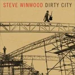 Dirty City (Featuring Eric Clapton) 2008 Steve Winwood