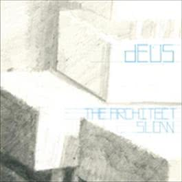 The Architect / Slow 2008 dEUS