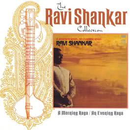 The Ravi Shankar Collection: A Morning Raga / An Evening Raga 2001 Ravi Shankar