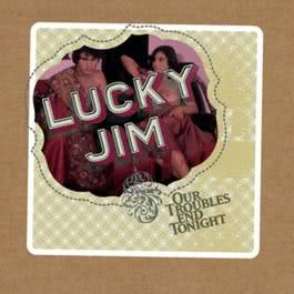 All Our Troubles End Tonight 1988 Lucky Jim