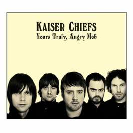 Yours Truly, Angry Mob 2007 Kaiser Chiefs