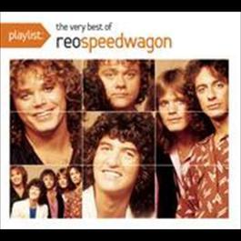 Playlist: The Very Best Of REO Speedwagon 2009 REO Speedwagon