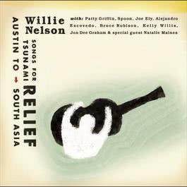 Songs For Tsunami Relief: Austin To South Asia 2014 Willie Nelson