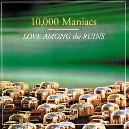 Love Among The Ruins 1997 10000 Maniacs