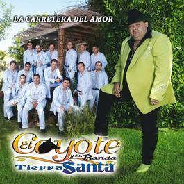 La Carretera Del Amor 2009 El Coyote Y Su Banda Tierra Santa