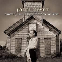 Dirty Jeans And Mudslide Hymns 2012 John Hiatt
