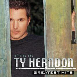 This Is Ty Herndon:  Greatest Hits 2002 Ty Herndon