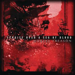 Sunrise Over A Sea of Blood 2010 Mortal Treason