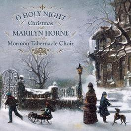 O Holy Night: Christmas With Marilyn Horne and The Mormon Tabernacle Choir 2005 Marilyn Horne