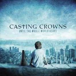 Until The Whole World Hears 2016 Casting Crowns