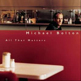 All That Matters 2016 Michael Bolton