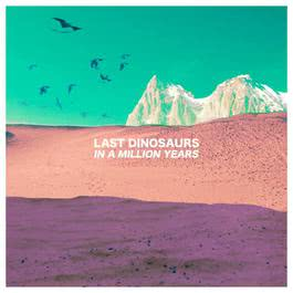 In A Million Years 2012 Last Dinosaurs