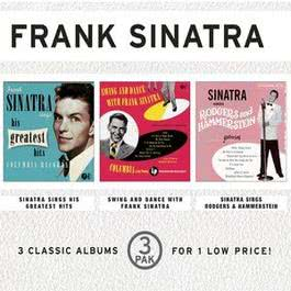 Sinatra Sings His Greatest Hits/Swing And Dance With Frank Sinatra/Sinatra Sings Rodgers & Hammerstein (3 Pak) 2000 Frank Sinatra