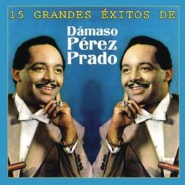 15 Grandes Exitos de Dámaso Pérez Prado 2012 Dámaso Pérez Prado
