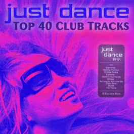 Just Dance 2013 - Top 40 Club Electro & House Hits 2012 Various Artists