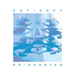 So Haunted 2007 Cut Copy
