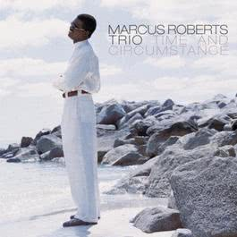 TIME AND CIRCUMSTANCE 1996 Marcus Roberts Trio
