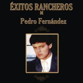 Exitos Rancheros De Pedro Fernandez 2011 Pedrito Fernandez
