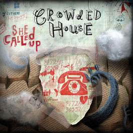 She Called Up 2007 Crowded House