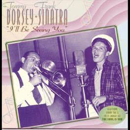 I'll Be Seeing You 1994 Tommy Dorsey & His Orchestra With Frank Sinatra