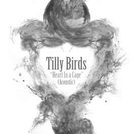 Heart in a Cage 2014 Tilly Birds