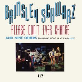 Please Don't Ever Change 2011 Brinsley Schwarz