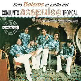 Solo Boleros... Conjunto Acapulco Tropical 16 Grandes Exitos 2004 Acapulco Tropical