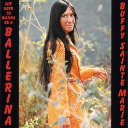 She Used To Wanna Be A Ballerina 2006 Buffy Sainte-Marie