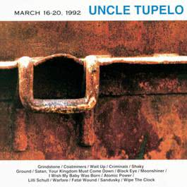 March 16-20, 1992 1992 Uncle Tupelo