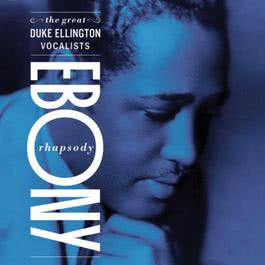Ebony Rhapsody: The Great Ellington Vocalists 2001 Duke Ellington & His Orchestra