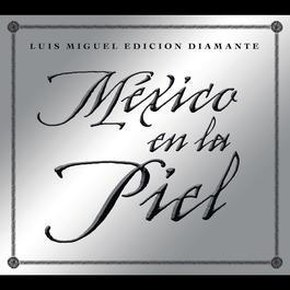 Mexico en la Piel (edicion diamante) 2005 Luis Miguel