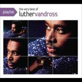 Playlist: The Very Best Of Luther Vandross 2009 Luther Vandross