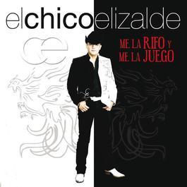 Me La Rifo Y Me La Juego 2009 Francisco El Chico Elizalde