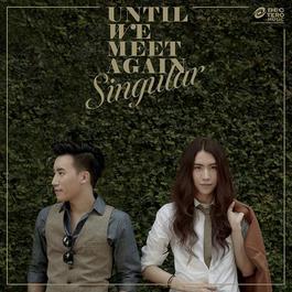 Until We Meet Again 2013 Singular