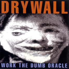 Work The Dumb Oracle 2009 Drywall