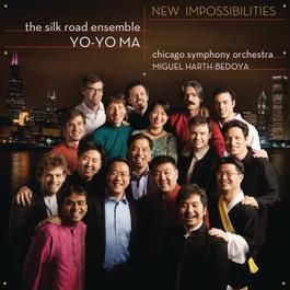 New Impossibilities 2007 Yo Yo Ma; The Silk Road Ensemble