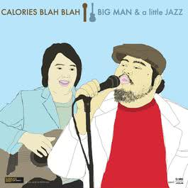 BIG MAN & a little JAZZ 2007 Calories Blah Blah