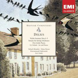 Delius: Violin Sonatas Nos.1-3 - Sonata for String Orchestra - Five Little Pieces 2006 Yehudi Menuhin