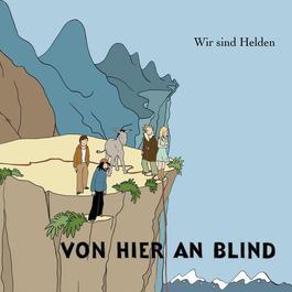 Von Hier An Blind 2005 Wir Sind Helden