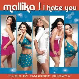 Mallika I Hate You 2006 Sandeep Chowta