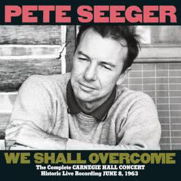 The Complete Carnegie Hall Concert, June 8, 1963 1991 Pete Seeger